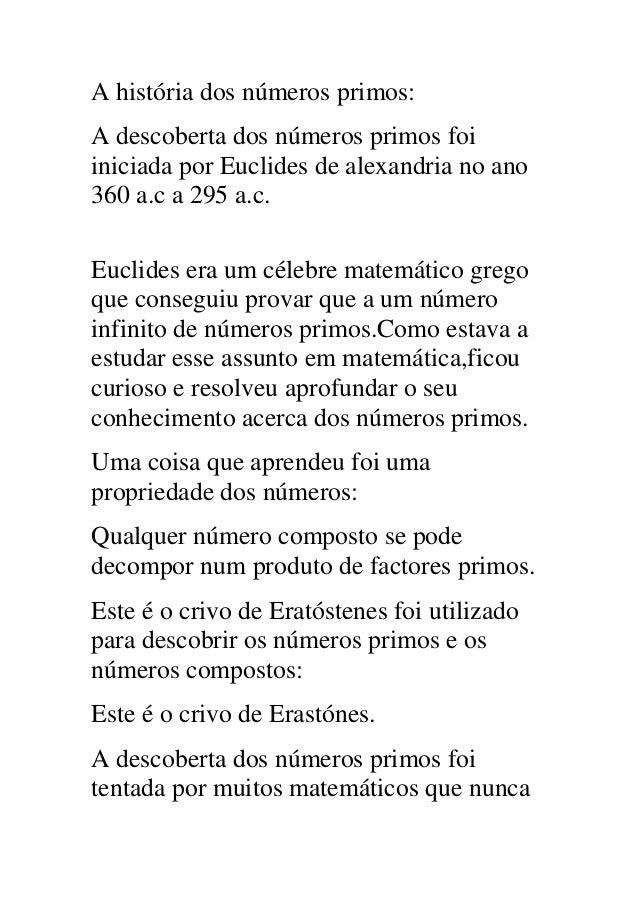 A história dos números primos:A descoberta dos números primos foiiniciada por Euclides de alexandria no ano360 a.c a 295 a...