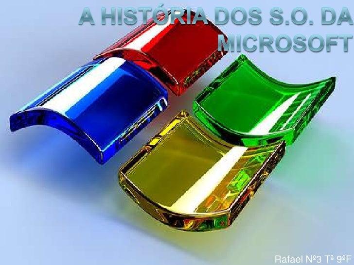 A história dos S.O. da Microsoft<br />Rafael Nº3 Tª 9ºF <br />