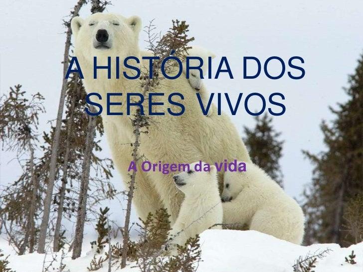 A HISTÓRIA DOS SERES VIVOS   A Origem da vida