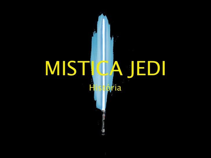 MISTICA JEDI    História       1