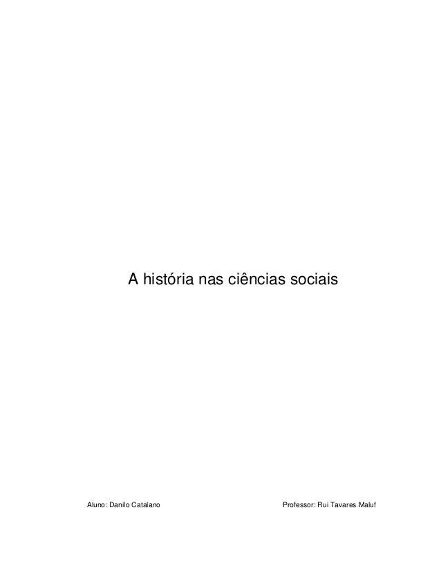 A história nas ciências sociais Aluno: Danilo Catalano Professor: Rui Tavares Maluf