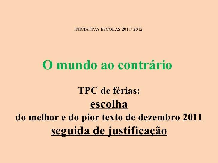 INICIATIVA ESCOLAS 2011/ 2012  O mundo ao contrário  TPC de férias: escolha do melhor e do pior texto de dezembro 2011 seg...