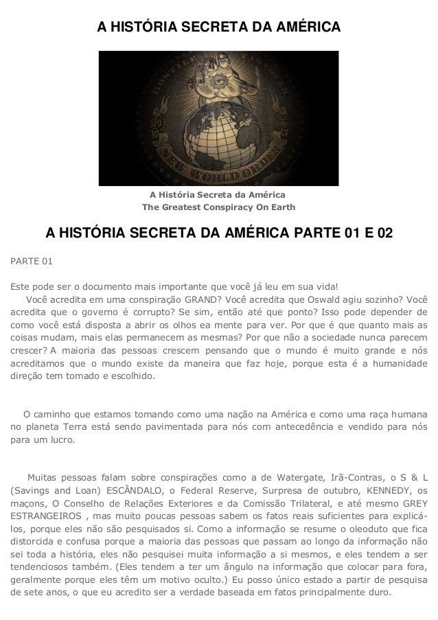 A HISTÓRIA SECRETA DA AMÉRICA A História Secreta da América The Greatest Conspiracy On Earth A HISTÓRIA SECRETA DA AMÉRICA...
