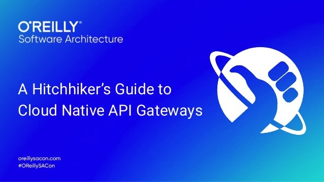 A Hitchhiker's Guide to Cloud Native API Gateways