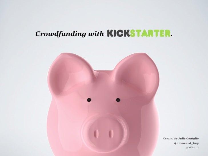Crowdfunding with       .                    Created By Julie Coniglio                            @awkward_hug            ...