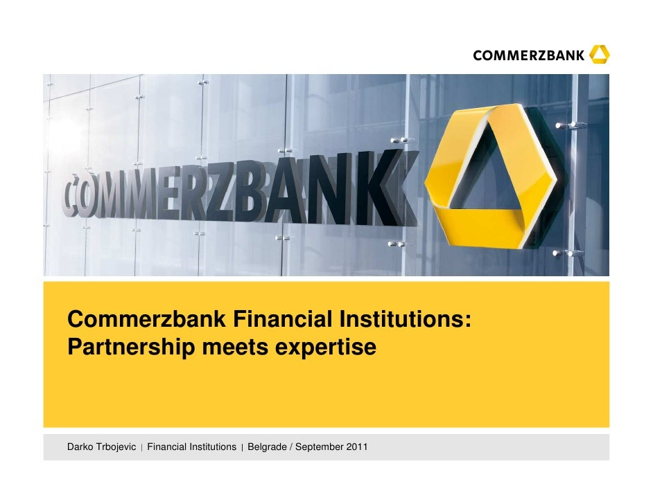 Commerzbank Financial Institutions:Partnership meets expertiseDarko Trbojevic   Financial Institutions   Belgrade / Septem...