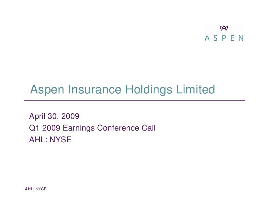 Aspen Insurance Holdings Limited   April 30, 2009  Q1 2009 Earnings Conference Call  AHL: NYSE     AHL: NYSE