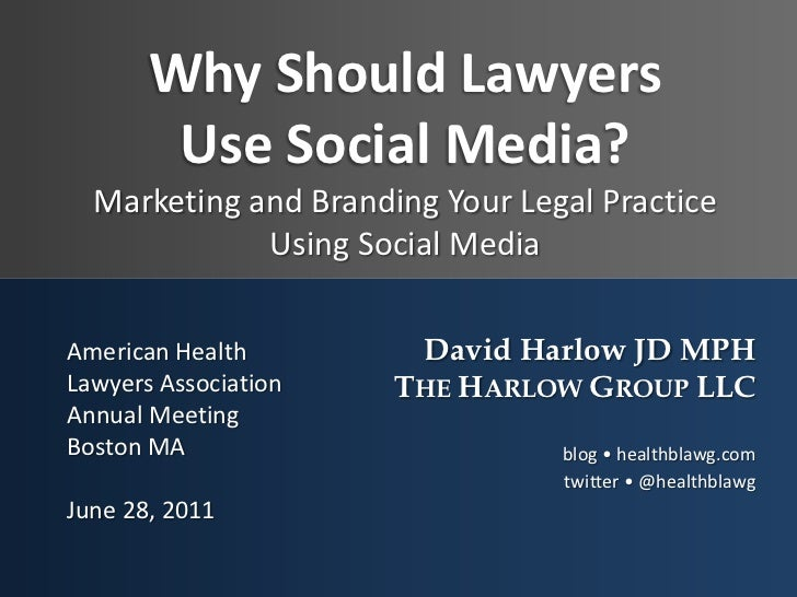 Why Should Lawyers Use Social Media?Marketing and Branding Your Legal Practice Using Social Media<br />American Health Law...