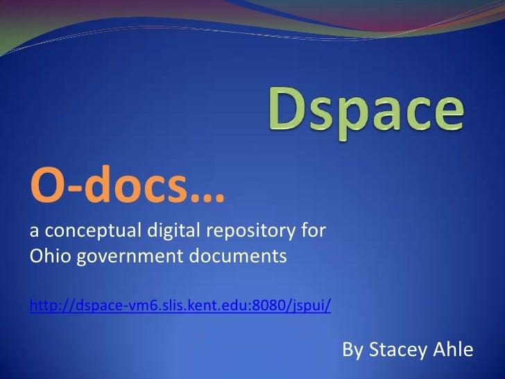 Dspace<br />O-docs…<br />a conceptual digital repository for <br />Ohio government documents<br />http://dspace-vm6.slis.k...