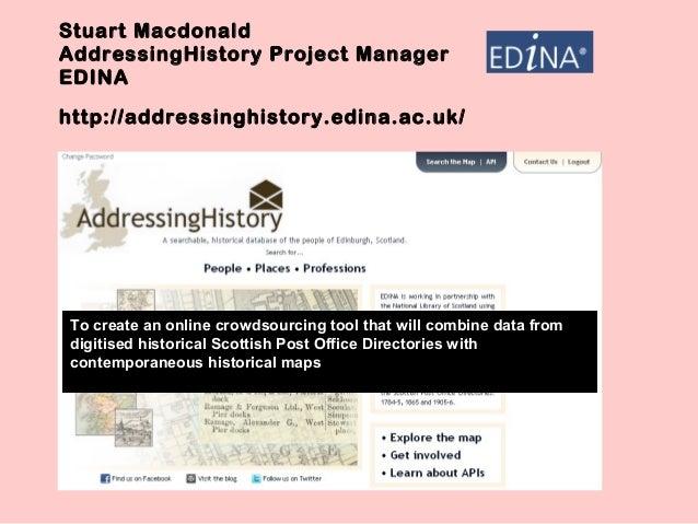 Stuart Macdonald AddressingHistory Project Manager EDINA http://addressinghistory.edina.ac.uk/ To create an online crowdso...
