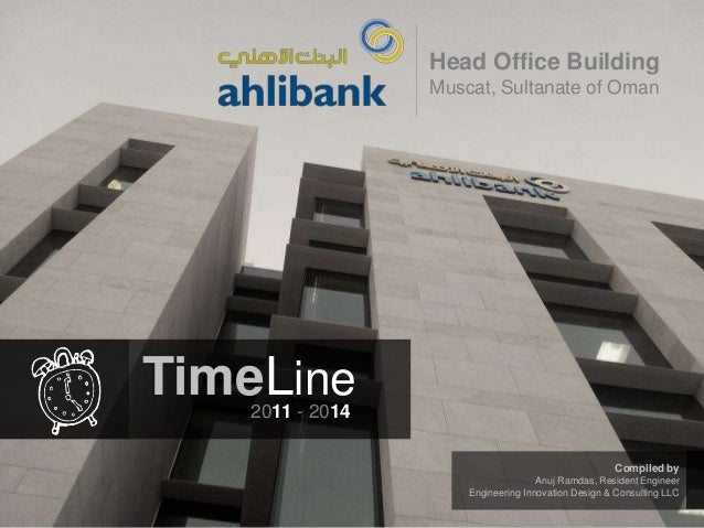 Head Office Building Muscat, Sultanate of Oman  TimeLine 2011 - 2014  Compiled by Anuj Ramdas, Resident Engineer Engineeri...