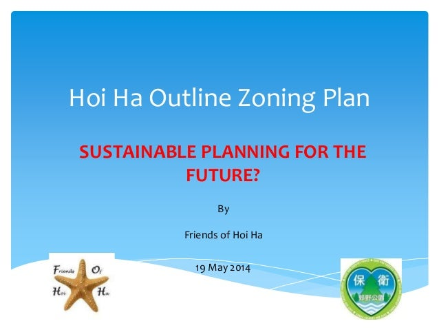 Hoi Ha Outline Zoning Plan SUSTAINABLE PLANNING FOR THE FUTURE? By Friends of Hoi Ha 19 May 2014