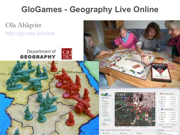 GloGames - Geography Live Online Ola Ahlqvist http://go.osu.edu/ola Department of GEOGRAPHY