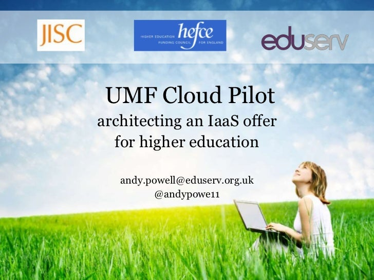 UMF Cloud Pilot<br />architecting an IaaS offer<br />for higher education<br />andy.powell@eduserv.org.uk<br />@andypowe11...