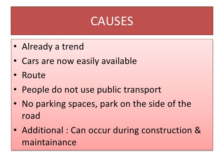 CAUSES<br />Already a trend<br />Cars are now easily available<br />Route <br />People do notuse public transport<br />No ...