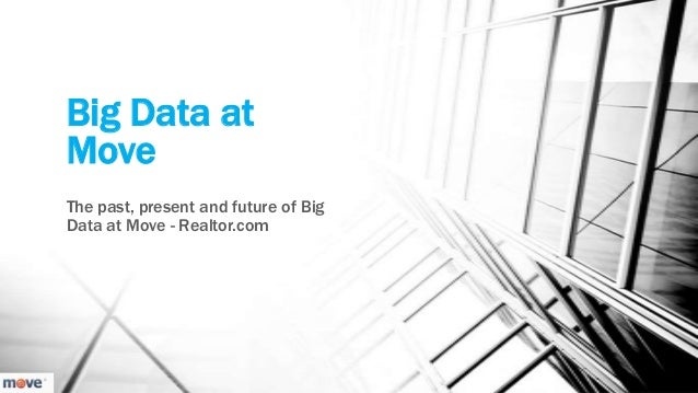 Big Data at Move The past, present and future of Big Data at Move - Realtor.com