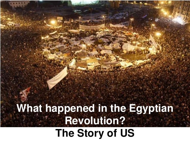 What happened in the Egyptian        Revolution?       The Story of US