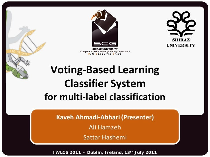 Voting-Based Learning   Classifier Systemfor multi-label classification   Kaveh Ahmadi-Abhari (Presenter)             Ali ...