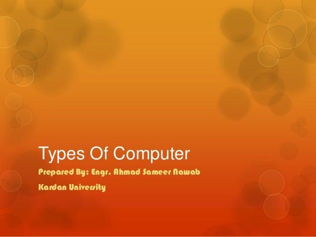 Types Of ComputerPrepared By: Engr. Ahmad Sameer NawabKardan University