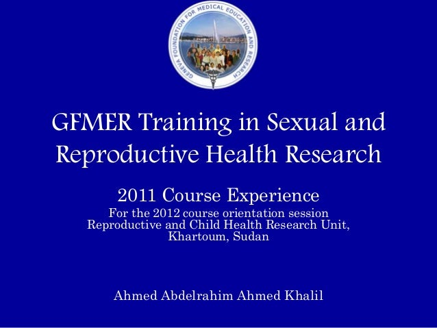 GFMER Training in Sexual andReproductive Health Research        2011 Course Experience      For the 2012 course orientatio...