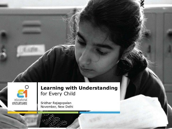 Learning with Understandingfor Every ChildSridhar RajagopalanNovember, New Delhi