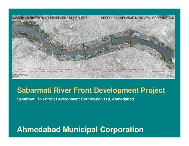 Sabarmati River Front Development Project Sabarmati Riverfront Development Corporation Ltd, Ahmedabad Ahmedabad Municipal ...
