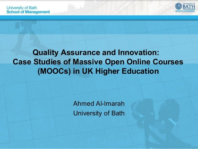 Quality Assurance and Innovation: Case Studies of Massive Open Online Courses (MOOCs) in UK Higher Education Ahmed Al-Imar...