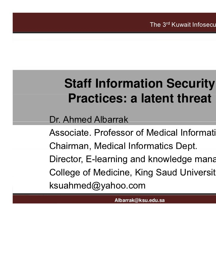 The 3rd Kuwait Infosecurity Conference                Staff Information Security                Practices: a latent threat...