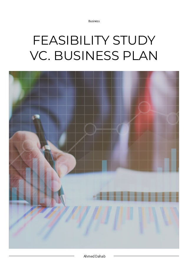Ahmed Dahab Business VC. BUSINESS PLAN FEASIBILITY STUDY