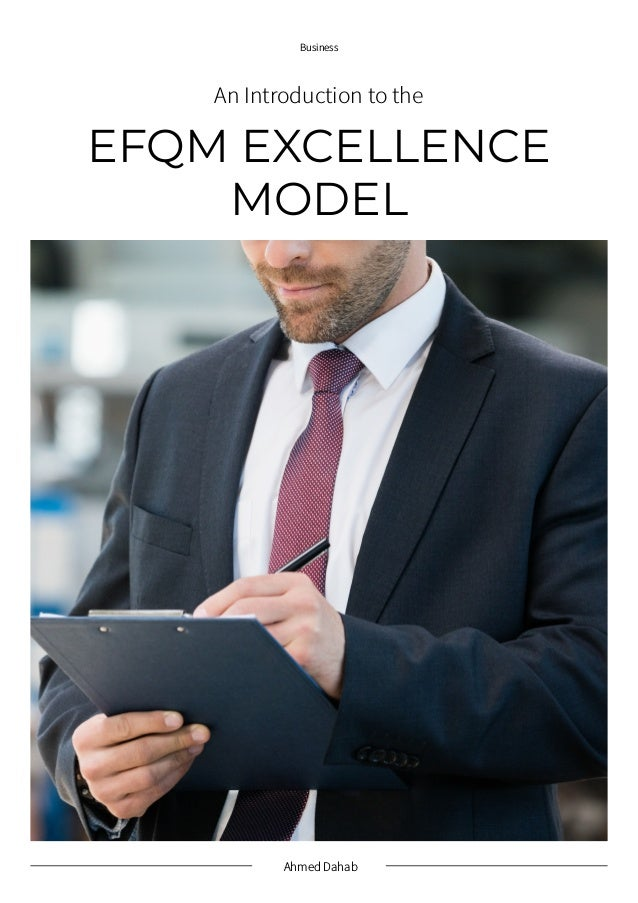 Ahmed Dahab Business EFQM EXCELLENCE MODEL An Introduction to the