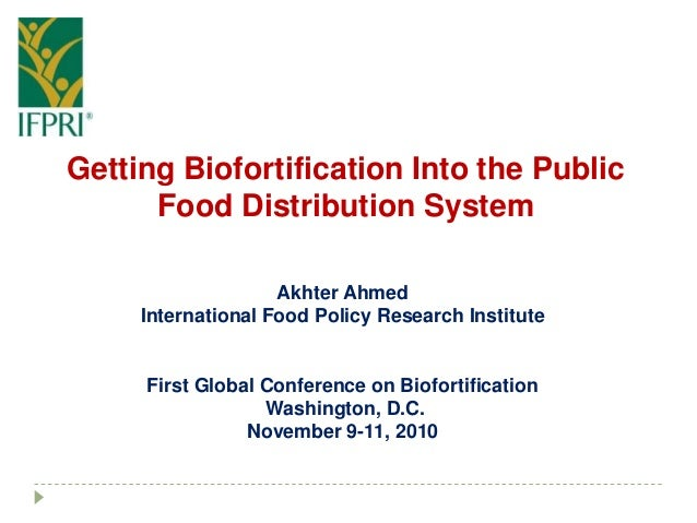 Getting Biofortification Into the Public Food Distribution System Akhter Ahmed International Food Policy Research Institut...