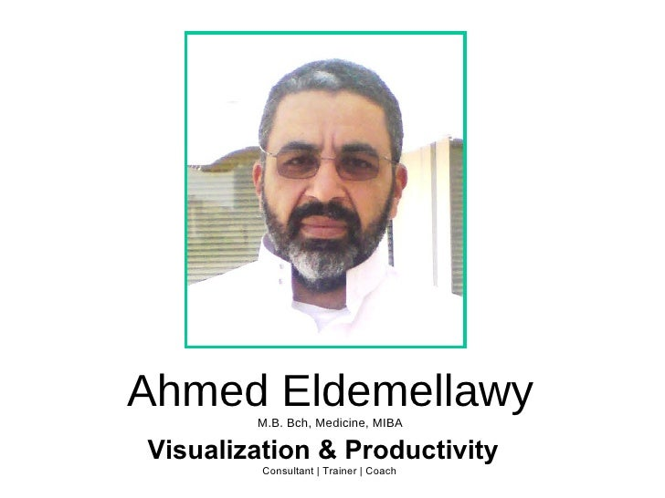 Ahmed Eldemellawy M.B. Bch, Medicine, MIBA Visualization & Productivity    Consultant | Trainer | Coach