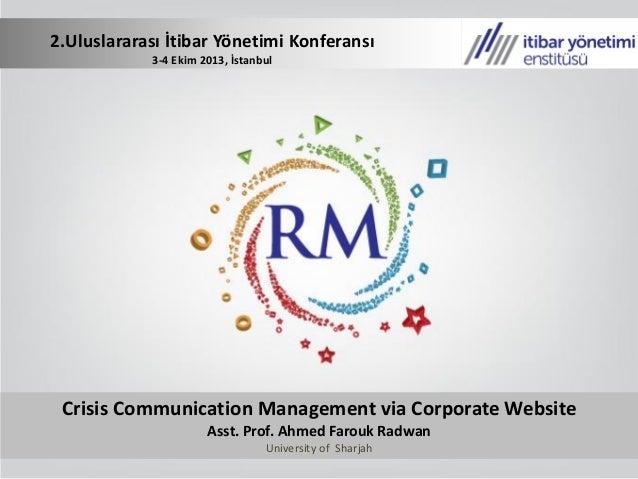Crisis Communication Management via Corporate Website Asst. Prof. Ahmed Farouk Radwan University of Sharjah 2.Uluslararası...