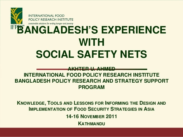 BANGLADESH'S EXPERIENCE WITH SOCIAL SAFETY NETS AKHTER U. AHMED INTERNATIONAL FOOD POLICY RESEARCH INSTITUTE BANGLADESH PO...