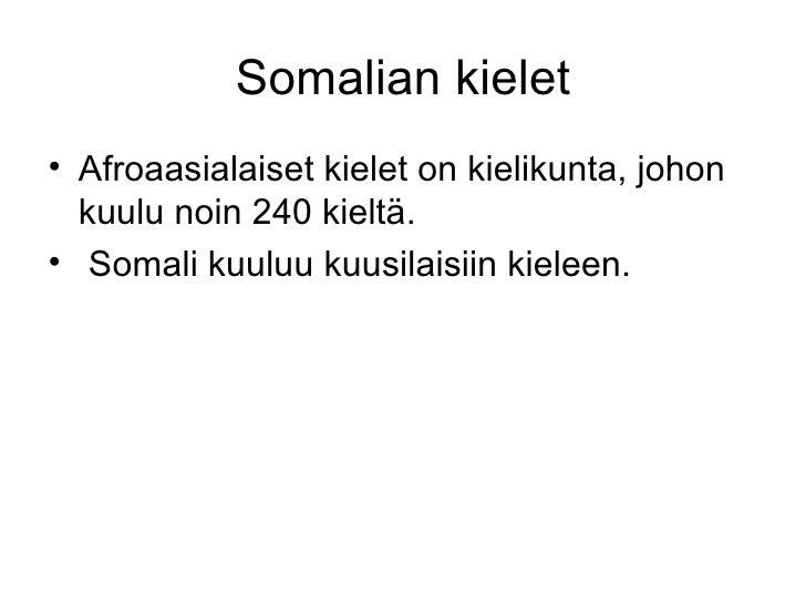 Somalian kielet <ul><li>Afroaasialaiset kielet on kielikunta, johon kuulu noin 240 kieltä. </li></ul><ul><li>Somali kuuluu...