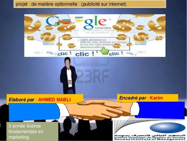 projet de matière optionnelle (publicité sur internet)  Elaboré par : AHMED NABLI  3 année licence fondamentale en marketi...
