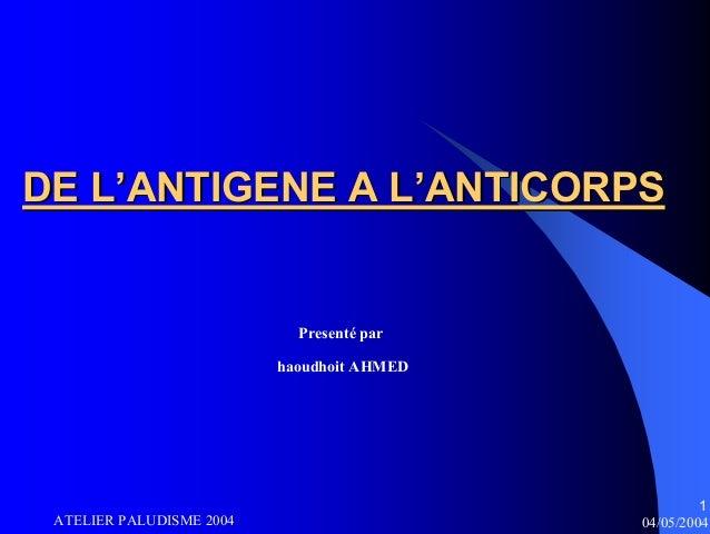DE L'ANTIGENE A L'ANTICORPS                            Presenté par                          haoudhoit AHMED              ...