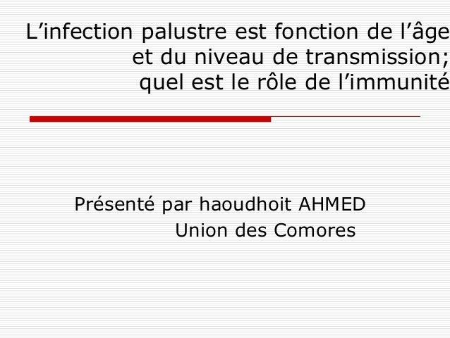 L'infection palustre est fonction de l'âge           et du niveau de transmission;            quel est le rôle de l'immuni...