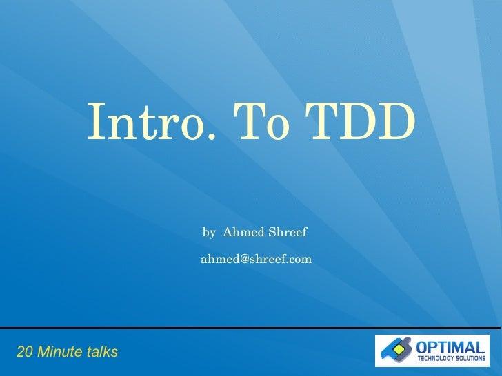 Intro.ToTDD                     byAhmedShreef                    ahmed@shreef.com                           ...