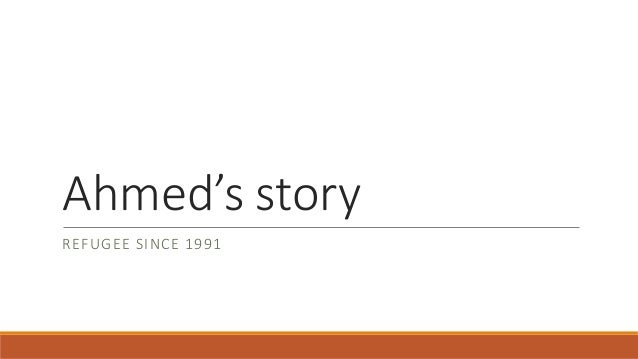 Ahmed's story REFUGEE SINCE 1991