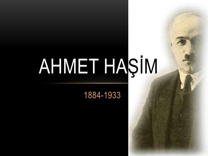 AHMET HAŞİM<br />1884-1933<br />