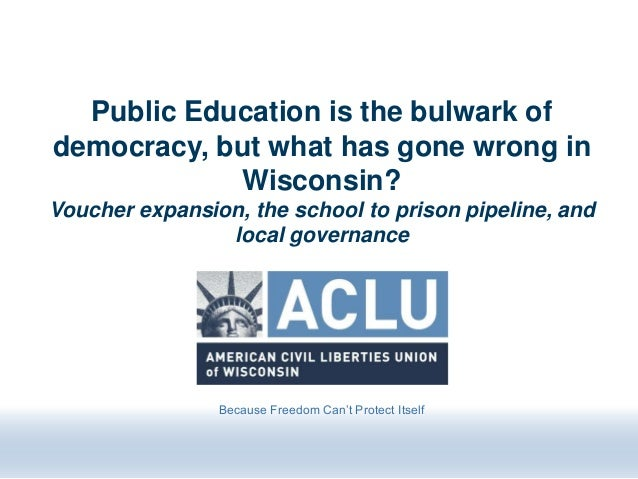 Public Education is the bulwark of democracy, but what has gone wrong in Wisconsin? Voucher expansion, the school to priso...
