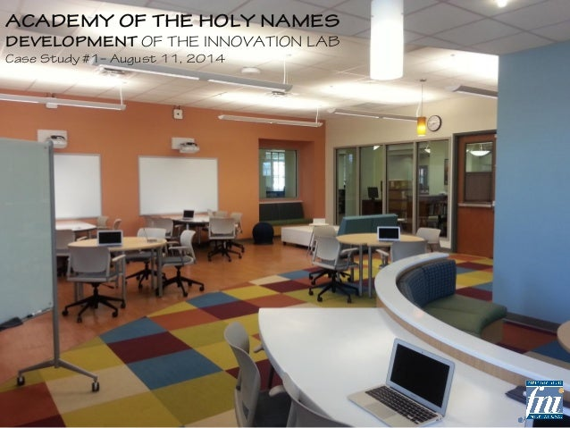 ACADEMY OF THE HOLY NAMES  DEVELOPMENT OF THE INNOVATION LAB  Case Study #1– August 11, 2014