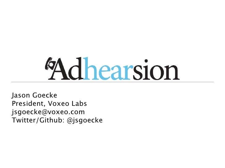 Jason GoeckePresident, Voxeo Labsjsgoecke@voxeo.comTwitter/Github: @jsgoecke