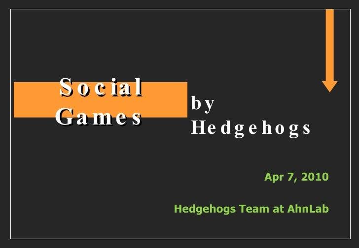 Apr 7, 2010 Hedgehogs Team at AhnLab Social Games by Hedgehogs