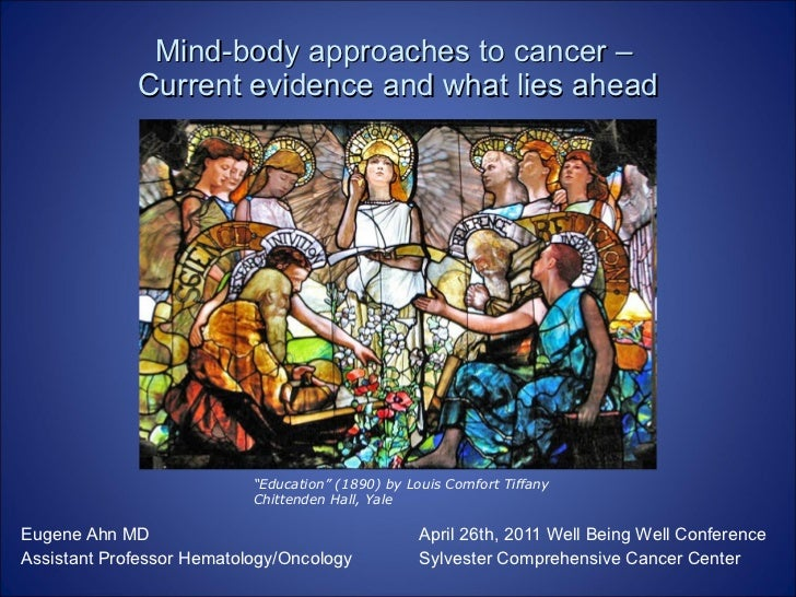 Mind-body approaches to cancer –  Current evidence and what lies ahead Eugene Ahn MD April 26th, 2011 Well Being Well Conf...