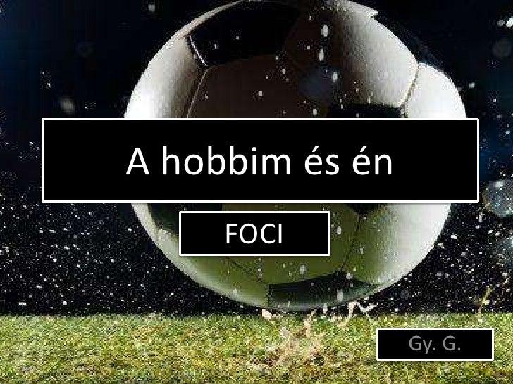 A hobbim és én     FOCI                 Gy. G.