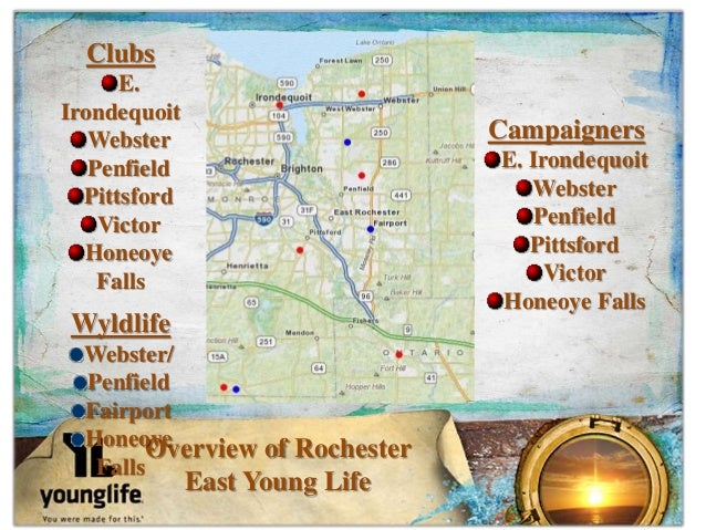 Overview of Rochester East Young Life Clubs E. Irondequoit Webster Penfield Pittsford Victor Honeoye Falls Wyldlife Webste...
