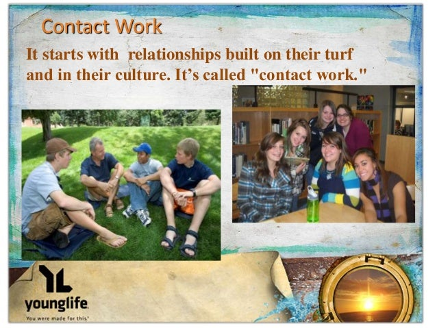 """Contact Work It starts with relationships built on their turf and in their culture. It's called """"contact work."""""""