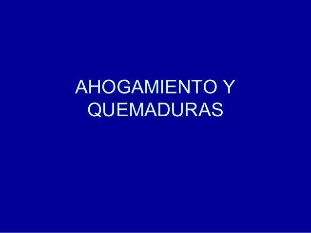 AHOGAMIENTO Y QUEMADURAS